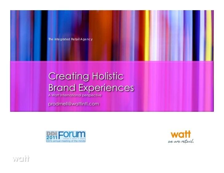 The integrated Retail AgencyCreating HolisticBrand ExperiencesA Watt International perspectiveprodmell@wattintl.com
