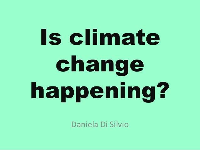 Is climate   changehappening?   Daniela Di Silvio
