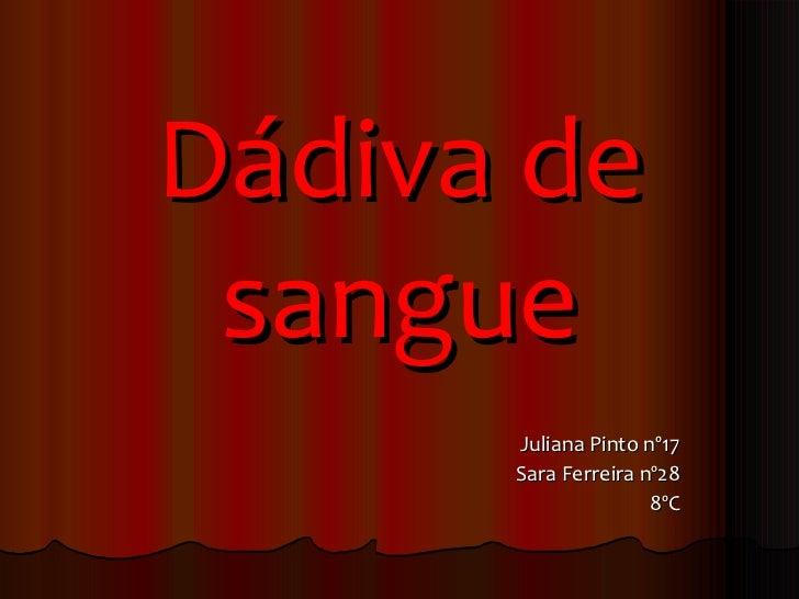 Dádiva de sangue Juliana Pinto nº17 Sara Ferreira nº28 8ºC