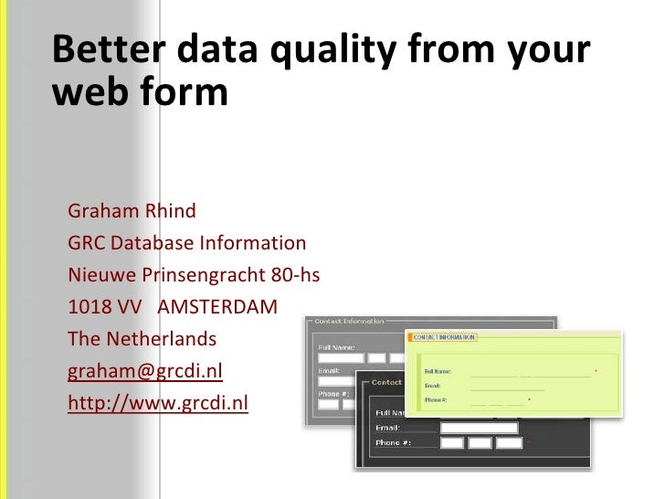 Better data quality from your web form<br />Graham Rhind<br />GRC Database Information<br />Nieuwe Prinsengracht 80-hs<br ...