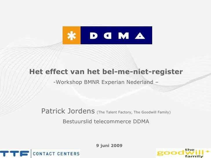 <ul><li>Het effect van het bel-me-niet-register </li></ul><ul><li>Workshop BMNR Experian Nederland – </li></ul><ul><li>Pat...