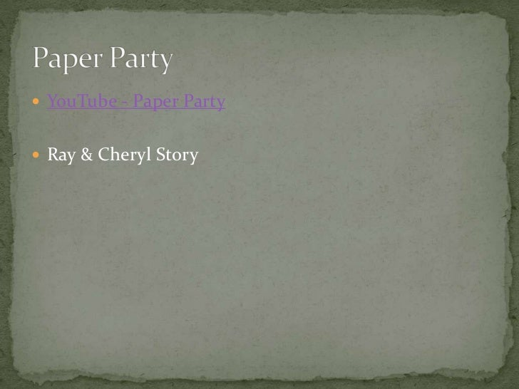 YouTube - Paper Party<br />Ray & Cheryl Story<br />Paper Party<br />