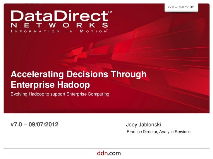 v7.0 – 09/07/2012Accelerating Decisions ThroughEnterprise HadoopEvolving Hadoop to support Enterprise Computingv7.0 – 09/0...