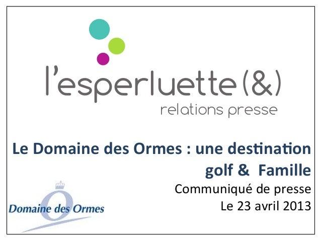 Le Domaine des Ormes : une des0na0on golf &  Famille Communiqué de presse Le 23 avril 20...