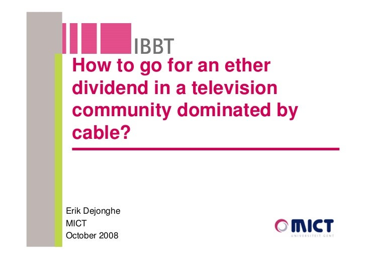 How to go for an ether  dividend in a television  community dominated by  cable?    Erik Dejonghe MICT October 2008