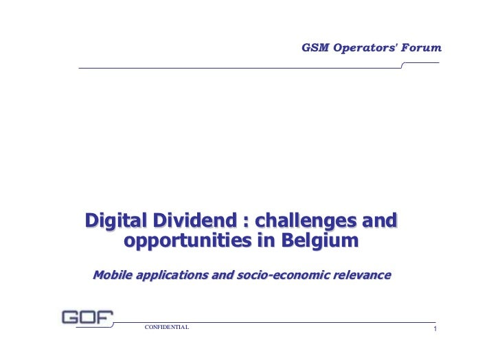 GSM Operators' Forum     Digital Dividend : challenges and     opportunities in Belgium Mobile applications and socio-econ...