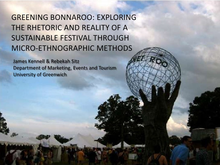 GREENING BONNAROO: EXPLORING THE RHETORIC AND REALITY OF A SUSTAINABLE FESTIVAL THROUGH MICRO-ETHNOGRAPHIC METHODS<br />Ja...