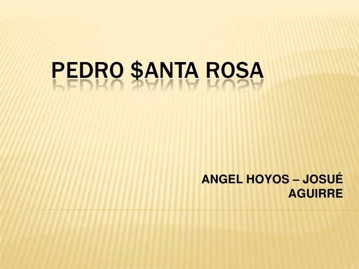 PEDRO $anta rosa<br />ANGEL HOYOS – JOSUÉ AGUIRRE<br />