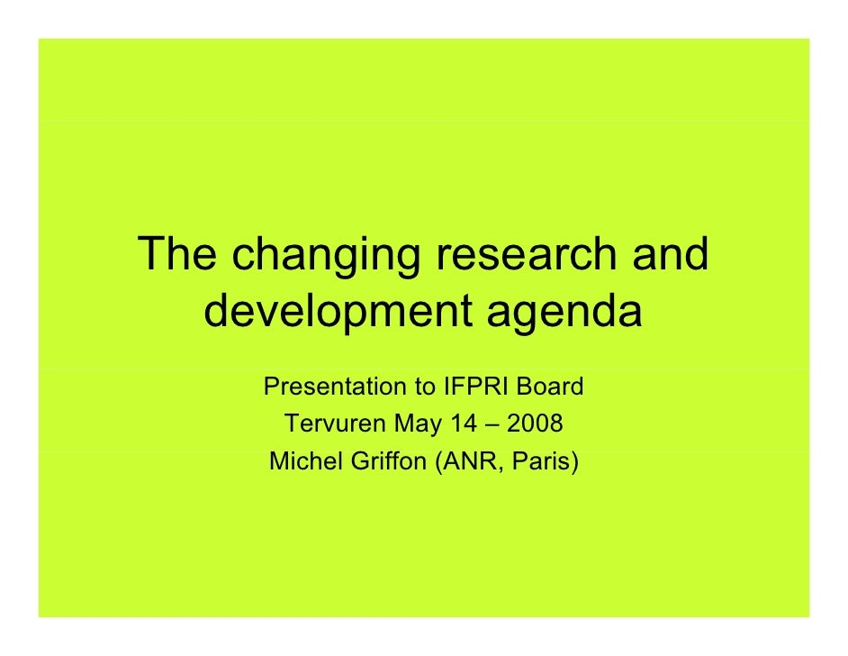 The changing research and   development agenda      Presentation to IFPRI Board       Tervuren May 14 – 2008      Michel G...
