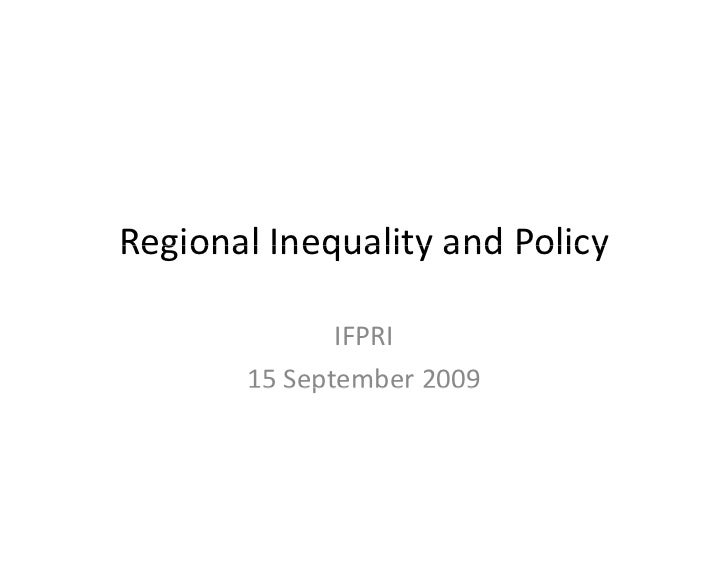 Regional Inequality and Policy Regional Inequality and Policy                IFPRI        15 September 2009        15 Sept...