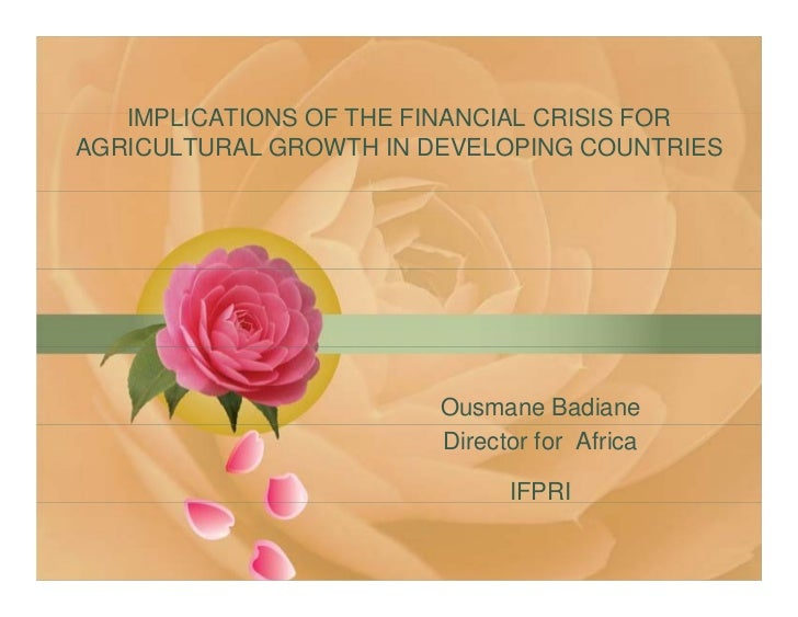 IMPLICATIONS OF THE FINANCIAL CRISIS FOR AGRICULTURAL GROWTH IN DEVELOPING COUNTRIES                             Ousmane B...