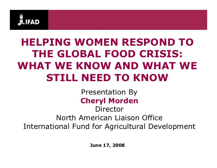 HELPING WOMEN RESPOND TO  THE GLOBAL FOOD CRISIS: WHAT WE KNOW AND WHAT WE     STILL NEED TO KNOW                 Presenta...