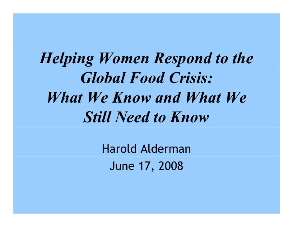 Helping Women Respond to the      Global Food Crisis:  What We Know and What We       Still Need to Know         Harold Al...