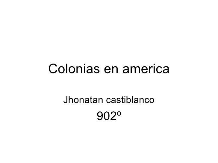 Colonias en america Jhonatan castiblanco 902º
