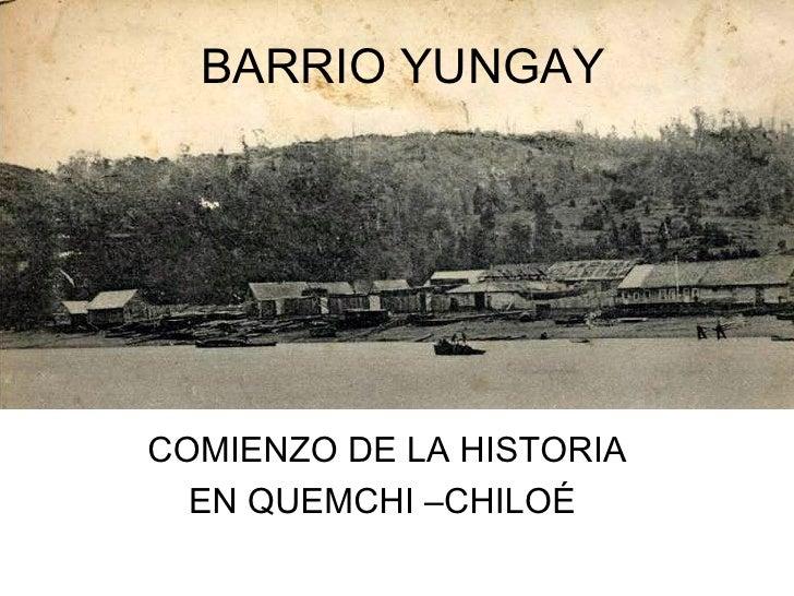 BARRIO YUNGAY COMIENZO DE LA HISTORIA EN QUEMCHI –CHILOÉ