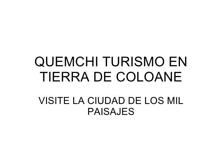 QUEMCHI TURISMO EN TIERRA DE COLOANE VISITE LA CIUDAD DE LOS MIL PAISAJES