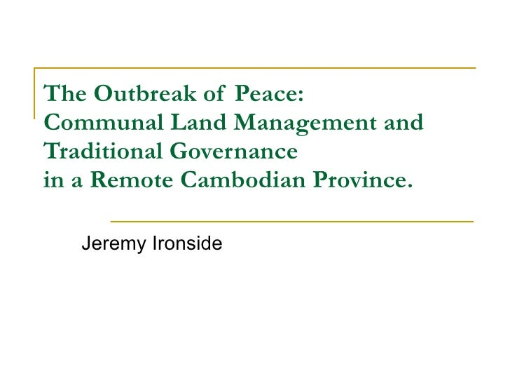 The Outbreak of Peace: Communal Land Management and Traditional Governance  in a Remote Cambodian Province. Jeremy Ironside