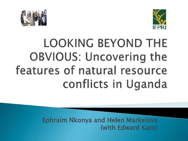 LOOKING BEYOND THE OBVIOUS: Uncovering the features of natural resource conflicts in Uganda