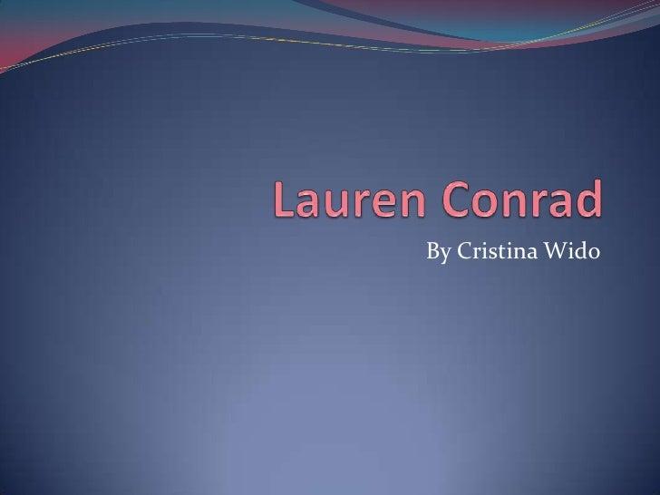 Lauren Conrad <br />By Cristina Wido<br />