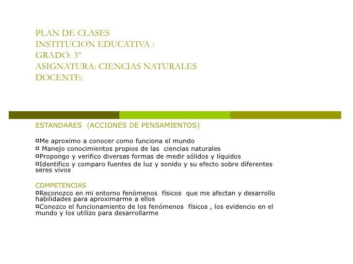 PLAN DE CLASES INSTITUCION EDUCATIVA : GRADO: 3º ASIGNATURA: CIENCIAS NATURALES DOCENTE: <ul><li>ESTANDARES  (ACCIONES DE ...