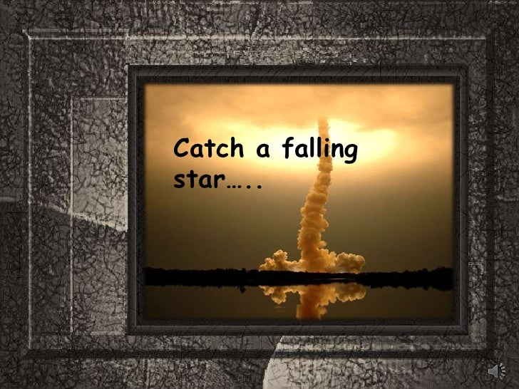 Catch a falling star…..<br />