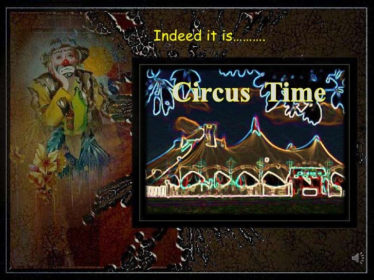 Indeed it is……….<br />Circus  Time<br />