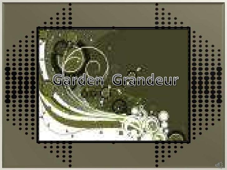 Garden  Grandeur<br />