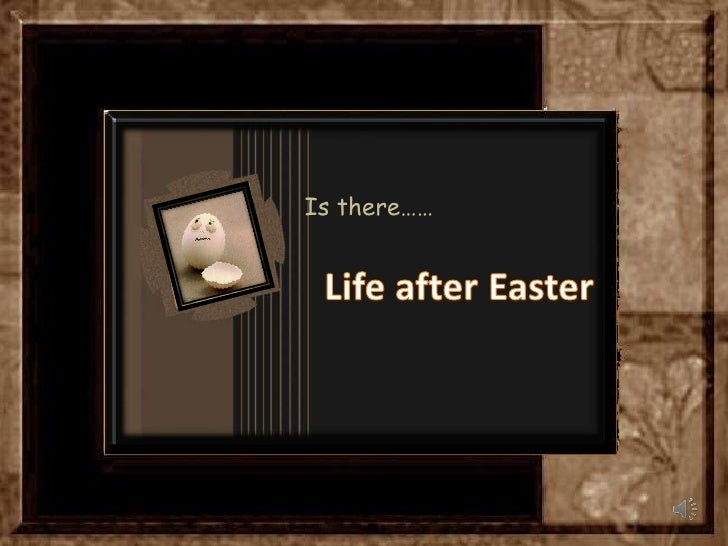 Is there……<br />Life after Easter<br />