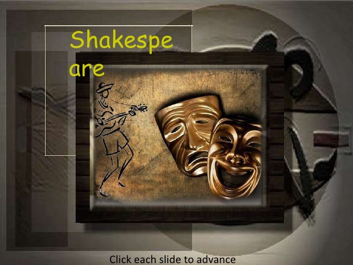 Shakespeare<br />Click each slide to advance<br />