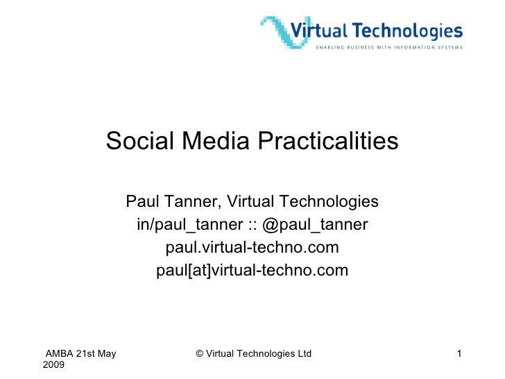 Social Media Practicalities Paul Tanner, Virtual Technologies in/paul_tanner :: @paul_tanner paul.virtual-techno.com paul[...