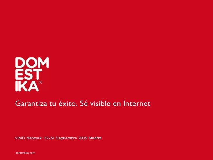 Garantiza tu éxito. Sé visible en Internet SIMO Network: 22-24 Septiembre 2009 Madrid