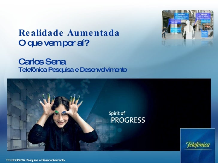 Realidade Aumentada O que vem por aí? Carlos Sena Telefônica Pesquisa e Desenvolvimento