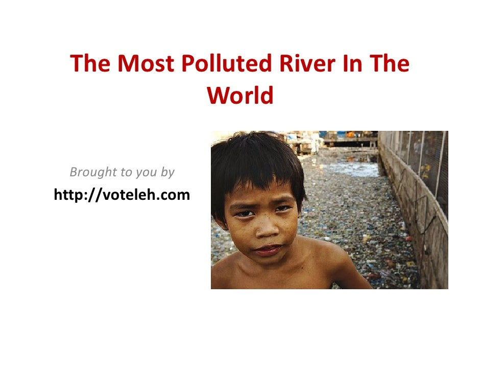 The Most Polluted River In The World
