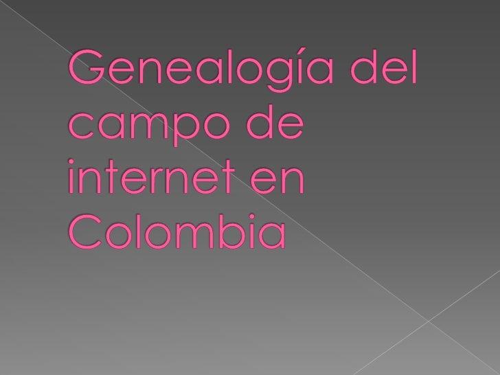 Genealogía del campo de internet en Colombia<br />