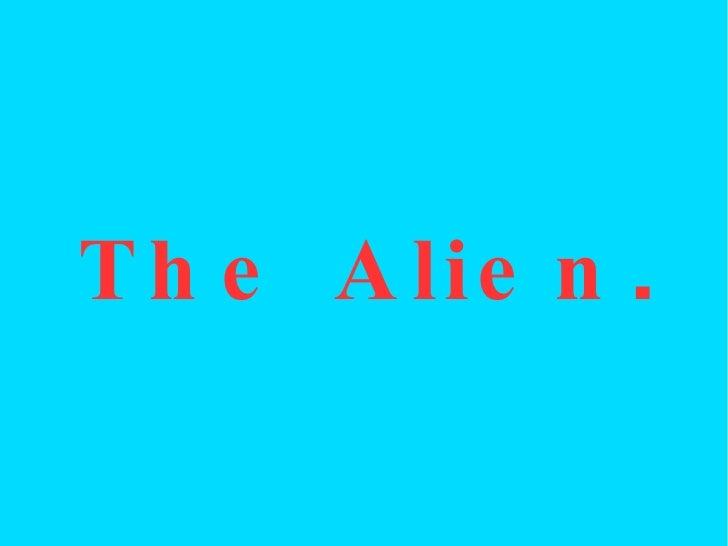 The Alien .