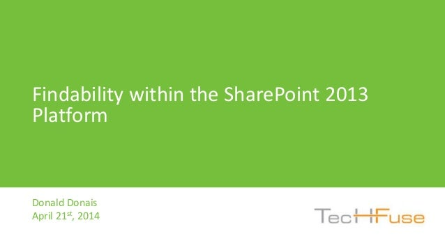Donald Donais April 21st, 2014 Findability within the SharePoint 2013 Platform
