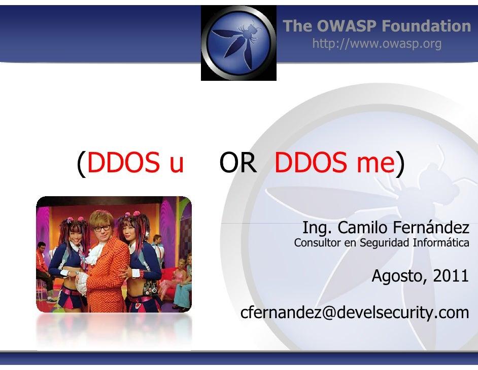 The OWASP Foundation                    http://www.owasp.org(DDOS u   OR DDOS me)                  Ing. Camilo Fernández  ...