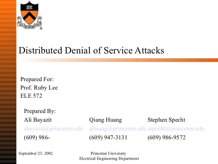 Distributed Denial of Service Attacks Prepared For: Prof. Ruby Lee ELE 572 September 23, 2002 Princeton University  Electr...