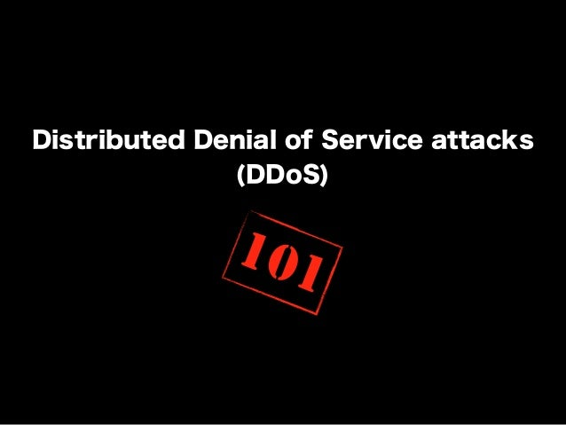 Distributed Denial of Service attacks (DDoS)  101