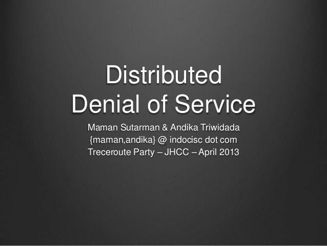DistributedDenial of Service Maman Sutarman & Andika Triwidada {maman,andika} @ indocisc dot com Treceroute Party – JHCC –...