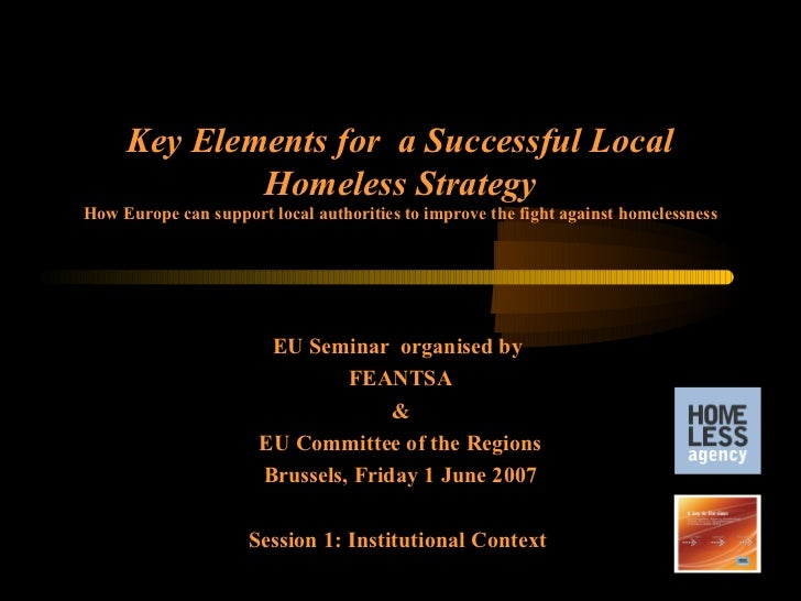 Key Elements for a Successful Local             Homeless StrategyHow Europe can support local authorities to improve the f...