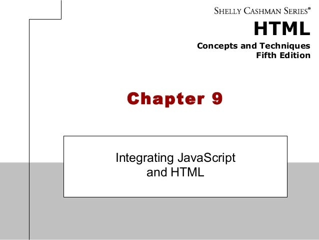 HTML Concepts and Techniques Fifth Edition Chapter 9 Integrating JavaScript and HTML