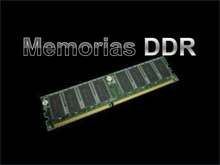 DDR SDRAM   DDR (Double Data Rate) significa doble tasa de    transferencia de datos en español. Son módulos de    memori...