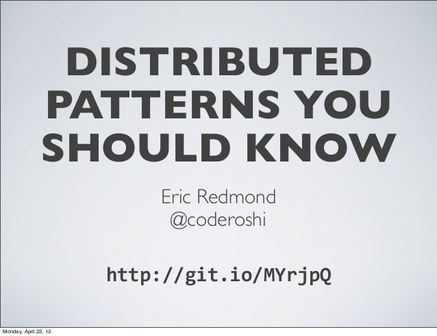 DISTRIBUTED               PATTERNS YOU               SHOULD KNOW                           Eric Redmond                   ...