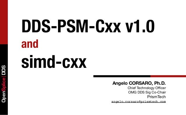 DDS-PSM-Cxx v1.0                 and                 simd-cxxOpenSplice DDS                            Angelo CORSARO, Ph....