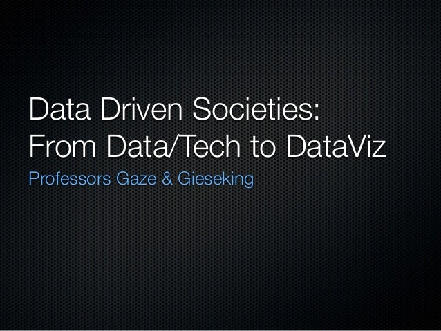 Data Driven Societies: From Data/Tech to DataViz Professors Gaze & Gieseking