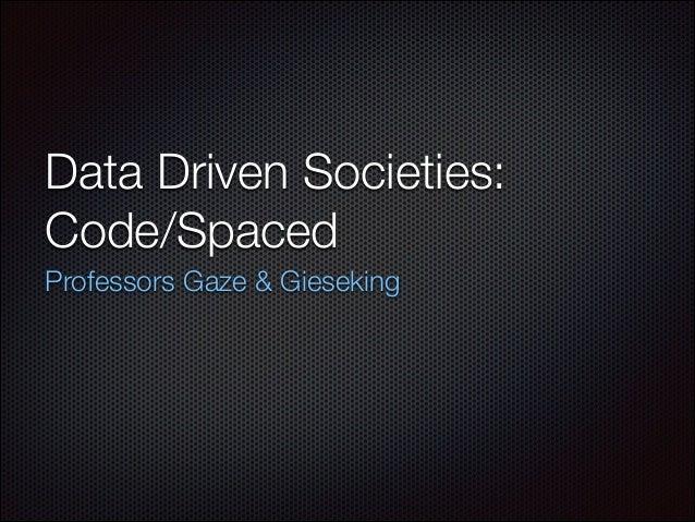 Data Driven Societies: Code/Spaced Professors Gaze & Gieseking