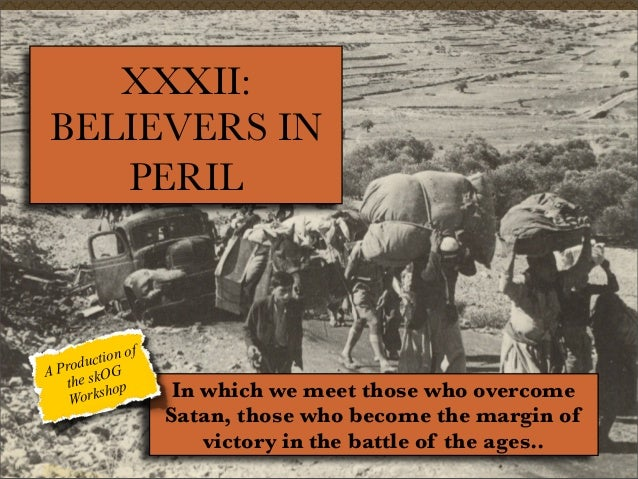 XXXII: BELIEVERS IN PERIL  f tion o c Produ OG A the sk op orksh W  In which we meet those who overcome Satan, those who b...