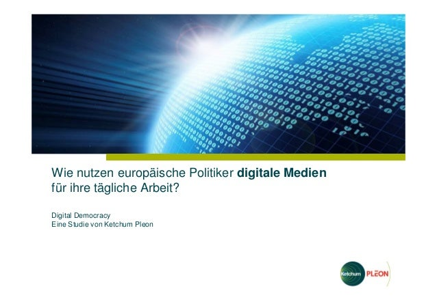 Wie nutzen europäische Politiker digitale Medien für ihre tägliche Arbeit? Digital Democracy Eine Studie von Ketchum Pleon