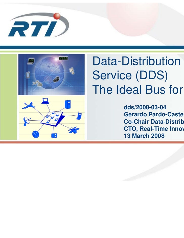Data-DistributionService (DDS)The Ideal Bus for CEP     dds/2008-03-04     Gerardo Pardo-Castellote, Ph.D.     Co-Chair Da...